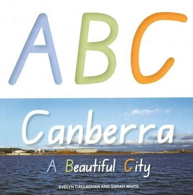 ABC Canberra: A Beautiful City, Callaghan, Evelyn; Sarah White