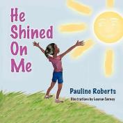 He Shined On Me
