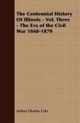 The Centennial History of Illinois - Vol. Three - The Era of the Civil War 1848-1870