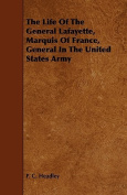 The Life of the General Lafayette, Marquis of France, General in the United States Army