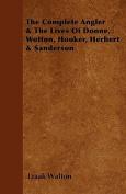 The Complete Angler & the Lives of Donne, Wotton, Hooker, Herbert & Sanderson