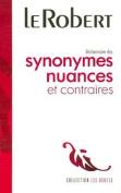 Le Robert Dictionnaire des Synonymes Nuances et Contraires [FRE]