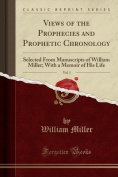 Views of the Prophecies and Prophetic Chronology, Vol. 1